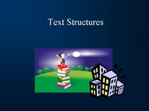 Text Structures What is a text structure Text