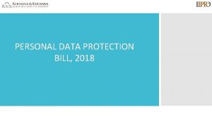PERSONAL DATA PROTECTION BILL 2018 Why The Bill