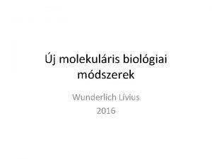 j molekulris biolgiai mdszerek Wunderlich Lvius 2016 Elkvetelmnyek