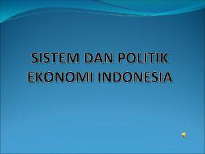 SISTEM DAN POLITIK EKONOMI INDONESIA A PENGERTIAN SISTEM