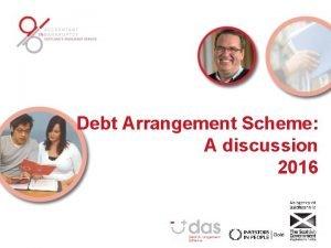 Debt Arrangement Scheme A discussion 2016 Introduction Items