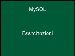 My SQL Esercitazioni Ripasso Connessione a My SQL