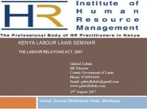 KENYA LABOUR LAWS SEMINAR THE LABOUR RELATIONS ACT