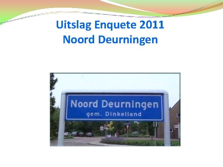 Uitslag Enquete 2011 Noord Deurningen Enquete 2001 De