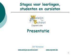Stages voor leerlingen studenten en cursisten Presentatie Jef