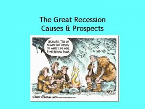 The Great Recession Causes Prospects What is the