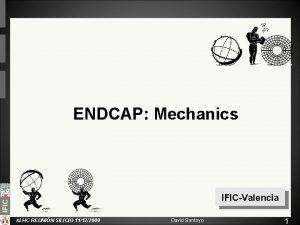 ENDCAP Mechanics IFICValencia s LHC REUNIN SILICIO 11122009