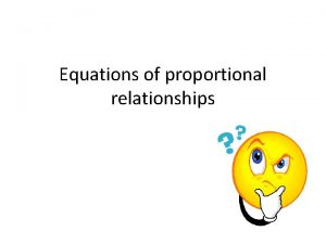 Equations of proportional relationships What weve learned Proportional