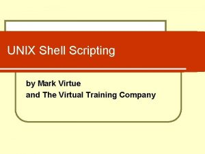 UNIX Shell Scripting by Mark Virtue and The