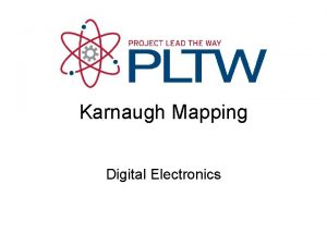 Karnaugh Mapping Digital Electronics Karnaugh Mapping or KMapping