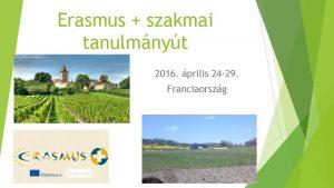 Erasmus szakmai tanulmnyt 2016 prilis 24 29 Franciaorszg