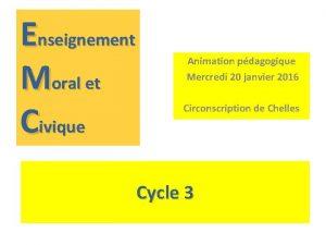 Enseignement Moral et Civique Animation pdagogique Mercredi 20