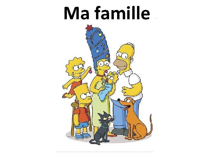 Ma famille Ma famille et ma maison Ma