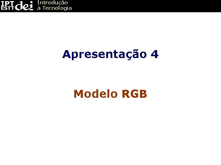 Introduo Tecnologia Apresentao 4 Modelo RGB Modelo RGB