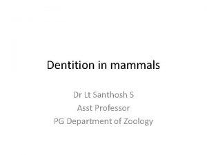 Dentition in mammals Dr Lt Santhosh S Asst