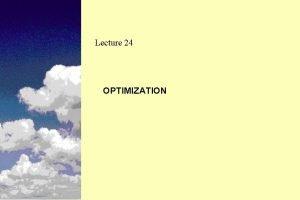 Lecture 24 OPTIMIZATION Optimization Uses sophisticated mathematical modeling