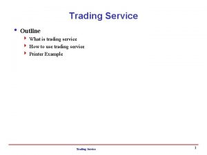 Trading Service i Outline 4 What is trading