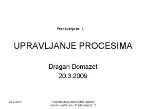 Predavanje br 3 UPRAVLJANJE PROCESIMA Dragan Domazet 20