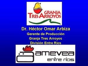 Dr Hctor Omar Arbiza Gerente de Produccin Granja
