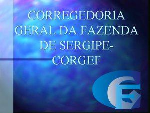 CORREGEDORIA GERAL DA FAZENDA DE SERGIPECORGEF PRE MBULO