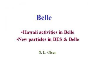 Belle Hawaii activities in Belle New particles in