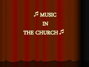 MUSIC IN THE CHURCH MUSIC MUSIC Music is