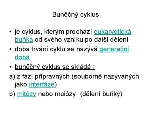 Bunn cyklus je cyklus kterm prochz eukaryotick buka
