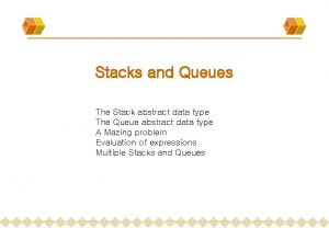 Stacks and Queues The Stack abstract data type