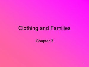 Clothing and Families Chapter 3 1 Family Clothing