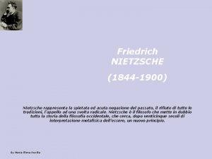 Friedrich NIETZSCHE 1844 1900 Nietzsche rappresenta la spietata