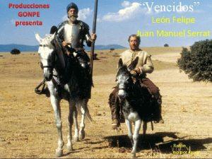 Producciones GONPE presenta Vencidos Len Felipe Juan Manuel
