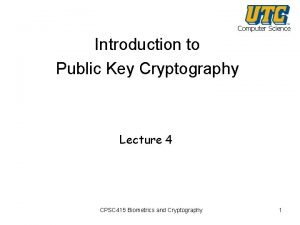 Computer Science Introduction to Public Key Cryptography Lecture