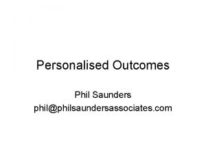 Personalised Outcomes Phil Saunders philphilsaundersassociates com The Wider