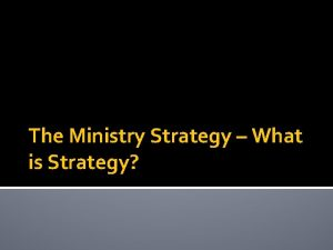 The Ministry Strategy What is Strategy Strategy Intro