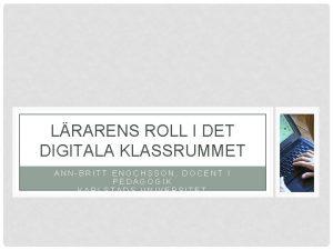 LRARENS ROLL I DET DIGITALA KLASSRUMMET ANNBRITT ENOCHSSON