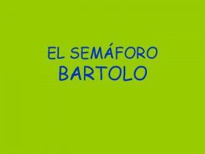 EL SEMFORO BARTOLO HOLA ME LLAMO BRUNO Y