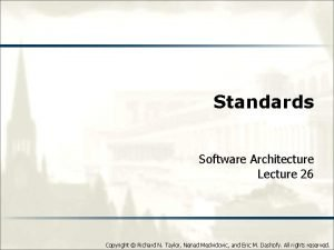 Standards Software Architecture Lecture 26 Copyright Richard N