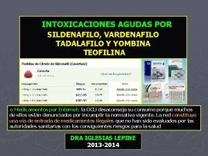 INTOXICACIONES AGUDAS POR SILDENAFILO VARDENAFILO TADALAFILO Y YOMBINA