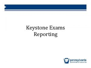 Keystone Exams Reporting Keystone Exams Reporting Who Submits