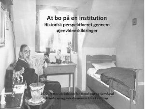 At bo p en institution Historisk perspektiveret gennem