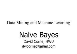 Data Mining and Machine Learning Naive Bayes David
