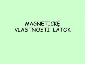MAGNETICK VLASTNOSTI LTOK PRRODN A UMEL MAGNETY V