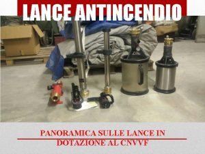 LANCE ANTINCENDIO PANORAMICA SULLE LANCE IN DOTAZIONE AL