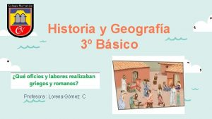 Historia y Geografa 3 Bsico Profesora Lorena Gmez
