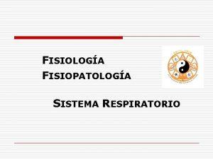 FISIOLOGA FISIOPATOLOGA SISTEMA RESPIRATORIO SISTEMA RESPIRATORIO o 1