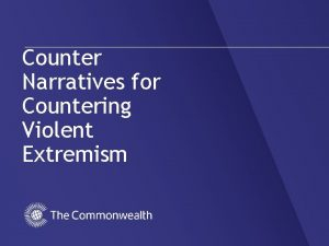 Counter Narratives for Countering Violent Extremism Introduction Extremists