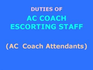 DUTIES OF AC COACH ESCORTING STAFF AC Coach