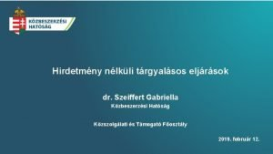 Hirdetmny nlkli trgyalsos eljrsok dr Szeiffert Gabriella Kzbeszerzsi