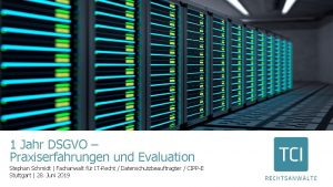 1 Jahr DSGVO Praxiserfahrungen und Evaluation Stephan Schmidt
