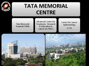 TATA MEMORIAL CENTRE Tata Memorial Hospital TMH Advanced